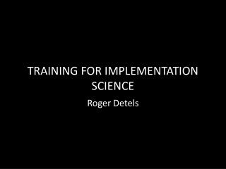 TRAINING FOR IMPLEMENTATION  SCIENCE