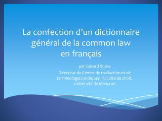 La confection d'un dictionnaire général de la common law en français