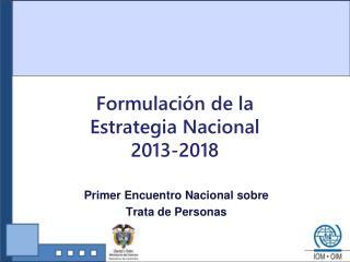 Formulación de la  Estrategia Nacional  2013-2018