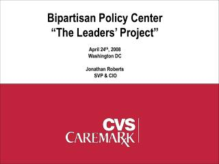 """Bipartisan Policy Center """"The Leaders' Project"""" April 24 th , 2008 Washington DC Jonathan Roberts"""