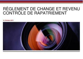 RÈGLEMENT DE CHANGE ET REVENU CONTRÔLE DE RAPATRIEMENT