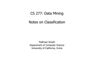 CS 277: Data Mining Notes on Classification