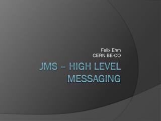 JMS – High  level messaging