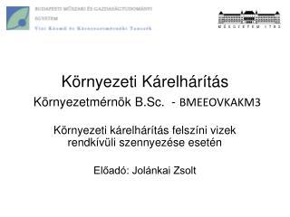 Környezeti Kárelhárítás  Környezetmérnök  B.Sc .  -  BMEEOVKAKM3