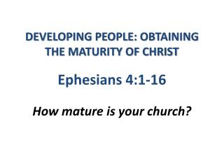 DEVELOPING PEOPLE: OBTAINING THE MATURITY OF CHRIST
