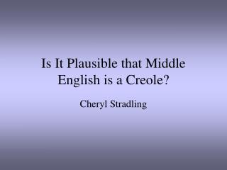 Is It Plausible that Middle English is a Creole