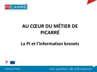 AU CŒUR DU MÉTIER DE PICARRÉ La PI et l'information brevets