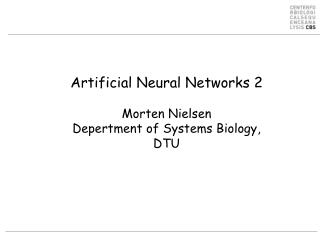 Artificial  Neural Networks 2 Morten Nielsen Depertment  of Systems  Biology , DTU