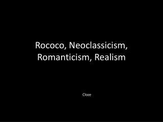 Rococo, Neoclassicism, Romanticism, Realism