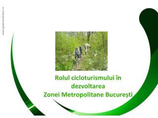 Rolul cicloturismului î n dezvoltarea Zonei Metropolitane Bucure ș ti