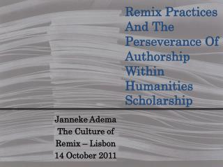 Janneke Adema  The Culture of Remix – Lisbon 14 October 2011