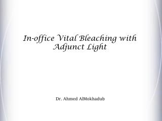 In-office Vital Bleaching with Adjunct Light
