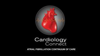 ATRIAL FIBRILLATION CONTINUUM OF CARE