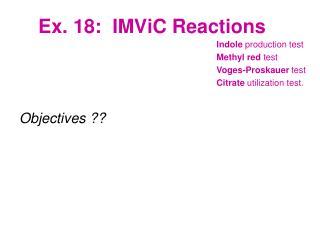 Ex.  18:   IMViC  Reactions