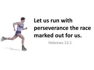 Let us run with perseverance the race marked out for us.