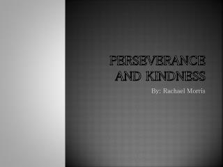 Perseverance and Kindness