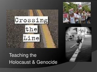Teaching the  Holocaust & Genocide