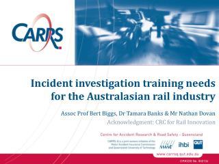 Assoc Prof Bert Biggs, Dr Tamara Banks & Mr Nathan Dovan Acknowledgment: CRC for Rail Innovation