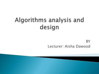 Algorithms analysis  and design