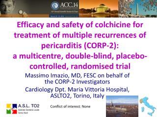 Massimo Imazio, MD, FESC on  behalf  of the CORP-2  Investigators