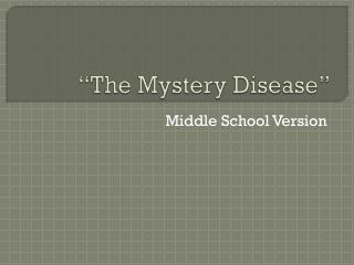 """The  Mystery Disease """