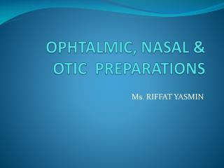 OPHTALMIC, NASAL & OTIC  PREPARATIONS