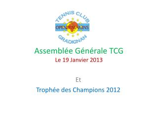 Assemblée Générale TCG Le 19 Janvier 2013