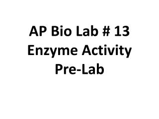 AP Bio Lab # 13 Enzyme Activity Pre-Lab
