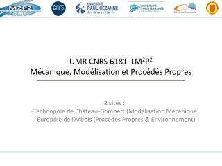 UMR CNRS 6181  LM 2 P 2 Mécanique, Modélisation et Procédés Propres