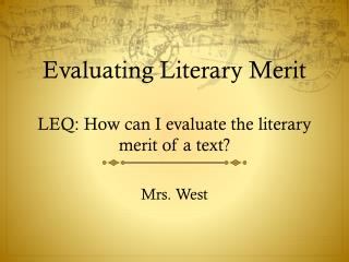 Evaluating Literary Merit LEQ: How can I evaluate the literary merit of a text?