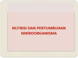NUTRISI DAN PERTUMBUHAN MIKROORGANISMA