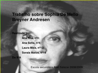 Trabalho sobre Sophia De Mello Breyner Andresen  Realizado por:  Ana Rita, n 3;  Ana Sofia, n 4;  Laura Maia, n 12;  Sor