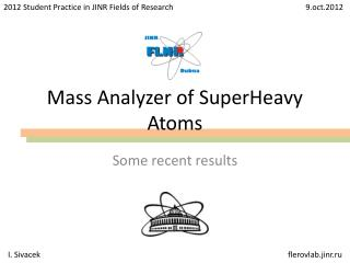 Mass Analyzer of  SuperHeavy  Atoms