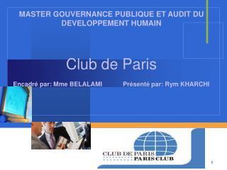 Club de Paris Encadré par: Mme BELALAMI            Présenté par: Rym KHARCHI