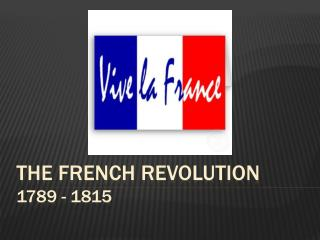 The French revolution 1789 - 1815