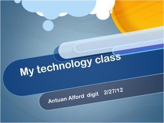 My technology class