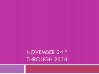 November 24 th through 25th