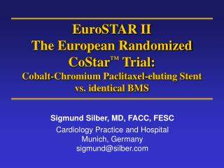 EuroSTAR II  The European Randomized  CoStar  Trial: Cobalt-Chromium Paclitaxel-eluting Stent vs. identical BMS