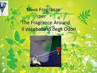 By  Massimo Novati , senior perfumer Nova Fragranze srl
