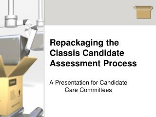 Repackaging the Classis Candidate Assessment Process