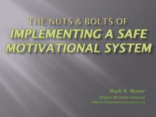The Nuts & Bolts Of IMPLEMENTING A SAFE MOTIVATIONAL SYSTEM