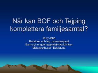 N r kan BOF och Tejping komplettera familjesamtal