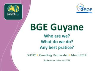 BGE Guyane Who  are  we ? What  do  we  do? Any  best  pratice ?
