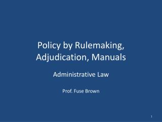Policy by Rulemaking, Adjudication ,  Manuals