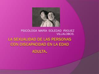 LA SEXUALIDAD  DE LAS PERSONAS CON DISCAPACIDAD EN LA EDAD ADULTA .