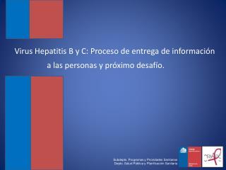 Virus Hepatitis B y C: Proceso  de entrega de información a las  personas y  próximo desafío.