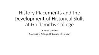 History Placements and the Development of Historical Skills at Goldsmiths College