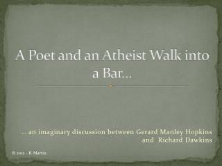 A Poet and an Atheist Walk into a Bar…