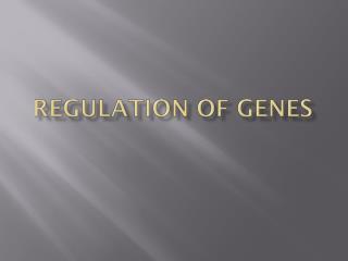 Regulation of genes