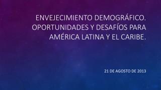 Envejecimiento demográfico. Oportunidades y desafíos para américa latina y el caribe.